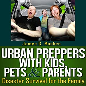 Urban Preppers with Kids, Pets, & Parents Audiobook