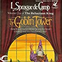 The Goblin Tower: The Reluctant King, Book 1 (       UNABRIDGED) by L. Sprague de Camp Narrated by Charles Bice