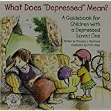 """What Does """"Depressed"""" Mean?: A Guidebook for Children with a Depressed Loved One"""