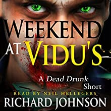 Weekend at Vidu's: A Dead Drunk Short (       UNABRIDGED) by Richard Johnson Narrated by Neil Hellegers
