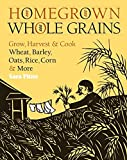 img - for [Homegrown Whole Grains: Grow, Harvest, and Cook Your Own Wheat, Barley, Oats, Rice, and More] (By: Sara Pitzer) [published: September, 2009] book / textbook / text book