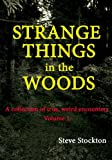 img - for STRANGE THINGS IN THE WOODS (A collection of true, weird encounters) book / textbook / text book