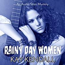 Rainy Day Women: Austin Starr Mysteries Book 2 (       UNABRIDGED) by Kay Kendall Narrated by Tatiana Gomberg