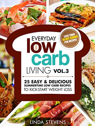 Low Carb Living Vol. 3: 25 Easy & Delicious Summertime Low Carb Recipes to Kick-Start Weight Loss by Linda Stevens