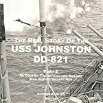 The Real Story of the USS Johnston DD-821 Part 2: As Told by the Officers and Sailors Who Served Aboard Her | George A. Sites