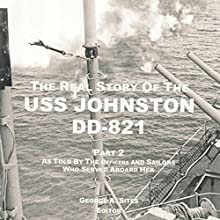 The Real Story of the USS Johnston DD-821 Part 2: As Told by the Officers and Sailors Who Served Aboard Her (       UNABRIDGED) by George A. Sites Narrated by Capt. Kevin F. Spalding USNR-Ret