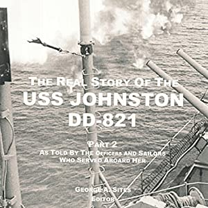 The Real Story of the USS Johnston DD-821 Part 2: As Told by the Officers and Sailors Who Served Aboard Her Audiobook