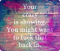 Your Crazy Is Showing You May Want To Tuck That Back In Thick Mousepad by Atomic Market