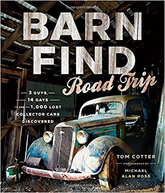 Barn Find Road Trip: 3 Guys, 14 Days and 1000 Lost Collector Cars Discovered written by Tom Cotter
