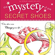 The Mystery of the Secret Shoes (       UNABRIDGED) by Sonja Lanae Solaro Narrated by Jessica Brooks Solaro