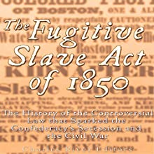 The Fugitive Slave Act of 1850: The History of the Controversial Law That Sparked the Confederacy's Secession and the Civil War Audiobook by  Charles River Editors Narrated by Scott Clem