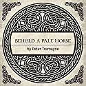 Behold a Pale Horse: A Mystery of Ancient Ireland (       UNABRIDGED) by Peter Tremayne Narrated by Caroline Lennon