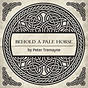 Behold a Pale Horse: A Mystery of Ancient Ireland | Peter Tremayne