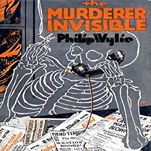The Murderer Invisible | [Philip Wylie]