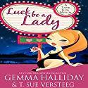 Luck Be a Lady: Tahoe Tessie Mysteries, Book 1 (       UNABRIDGED) by Gemma Halliday, T. Sue VerSteeg Narrated by Lyssa Browne