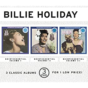 The Quintessential Billie Holiday, Vol. I/The Quintessential Billie Holiday, Vol. II/The Quintessential Billie Holiday, Vol. III (3 Pak)