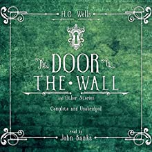 The Door in the Wall and Other Stories Audiobook by H.G. Wells Narrated by John Banks