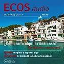 ECOS audio - Comprar o alquilar una casa? 5/2013: Spanisch lernen Audio - Häuser: Kaufen oder mieten? Hörbuch von  div. Gesprochen von:  div.