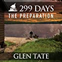 299 Days: The Preparation, Book 1 (       UNABRIDGED) by Glen Tate Narrated by Kevin Pierce