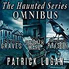 The Haunted Series Omnibus: The Haunted Series Collection, Book 1 Hörbuch von Patrick Logan Gesprochen von: Michael Pauley