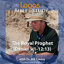 The Royal Prophet (Daniel 1: 1-12: 13) Lecture by Bill Creasy Narrated by Bill Creasy