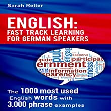 English: Fast Track Learning for German Speakers: The 1000 Most Used Words with 3.000 Phrase Examples Audiobook by Sarah Retter Narrated by Adrienne Ellis