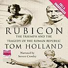 Rubicon: The Triumph and Tragedy of the Roman Republic Hörbuch von Tom Holland Gesprochen von: Steven Crossley
