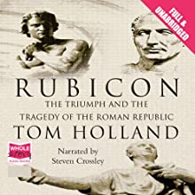 Rubicon: The Triumph and Tragedy of the Roman Republic | Livre audio Auteur(s) : Tom Holland Narrateur(s) : Steven Crossley