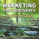 Marketing for Introverts: How Quiet Ones Can Zing (       UNABRIDGED) by Marcia Yudkin Narrated by Marcia Yudkin