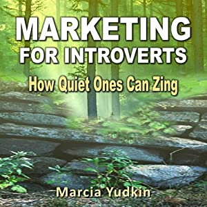 Marketing for Introverts: How Quiet Ones Can Zing | [Marcia Yudkin]