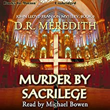 Murder By Sacrilege: The John Lloyd Branson Series, Book 5 (       UNABRIDGED) by D. R. Meredith Narrated by Michael Bowen