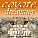 Coyote Dreaming: Find Yourself While You Sleep Audiobook by Steve Peek Narrated by Brenna Hobbs