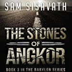 The Stones of Angkor: Purge of Babylon, Volume 3 | Sam Sisavath