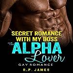 Gay Romance: Secret Romance with My Boss, the Alpha Lover | R.P. James