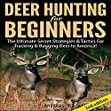 Deer Hunting for Beginners 2nd Edition: The Ultimate Secret Strategies & Tactics for Tracking & Bagging Deer in America! Audiobook by Andreas P Narrated by Millian Quinteros