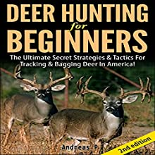 Deer Hunting for Beginners 2nd Edition: The Ultimate Secret Strategies & Tactics for Tracking & Bagging Deer in America! (       UNABRIDGED) by Andreas P Narrated by Millian Quinteros