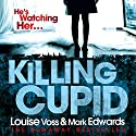 Killing Cupid Hörbuch von Mark Edwards, Louise Voss Gesprochen von: Bea Holland, Oliver J. Hembrough