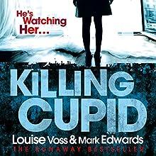 Killing Cupid   Livre audio Auteur(s) : Mark Edwards, Louise Voss Narrateur(s) : Bea Holland, Oliver J. Hembrough