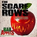 The Scare Rows: A Selection from Bad Apples: Five Slices of Halloween Horror Audiobook by Edward Lorn Narrated by Commodore James