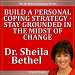 Build a Personal Coping Strategy - Stay Grounded in the Midst of Change: The 30-Minute 'New Breed of Leader-Change' Success Series | Sheila Murray Bethel