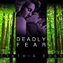 Deadly Fear: Deadly Series, Book 1 (       UNABRIDGED) by Cynthia Eden Narrated by Justine Eyre