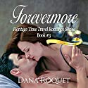 Forevermore: Heritage Time Travel Romance Series, Book 3 (       UNABRIDGED) by Dana Roquet Narrated by Denise van Venrooy