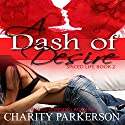 A Dash of Desire: Spiced Life, Book 2 (       UNABRIDGED) by Charity Parkerson Narrated by Hollie Jackson