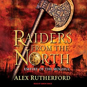 Raiders from the North: Empire of the Moghul | [Alex Rutherford]