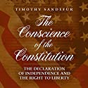 The Conscience of the Constitution: The Declaration of Independence and the Right to Liberty (       UNABRIDGED) by Timothy Sandefur Narrated by James Foster