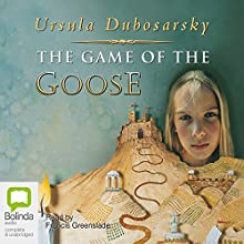 The Game of the Goose Audiobook by Ursula Dubosarsky Narrated by Francis Greenslade