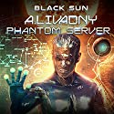 Black Sun: Phantom Server Trilogy, Book 3 Audiobook by Andrei Livadny Narrated by Todd McLaren