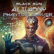 Black Sun: Phantom Server Trilogy, Book 3 | Andrei Livadny