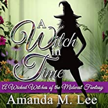 A Witch in Time: A Wicked Witches of the Midwest Fantasy Audiobook by Amanda M. Lee Narrated by Lesley Ann Fogle