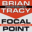 Focal Point: A Proven System to Simplify Your Life, Double Your Productivity, and Achieve All Your Goals Hörbuch von Brian Tracy Gesprochen von: Brian Tracy